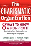 The Charismatic Organization: Eight Ways to Grow a Nonprofit that Builds Buzz, Delights Donors, and Energizes Employees