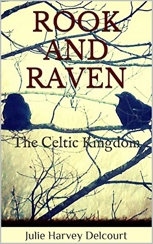 Book: ROOK AND RAVEN - The Celtic Kingdom (The Celtic Kingdom Trilogy Book 1) by Julie Harvey Delcourt