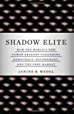 Shadow Elite: How the World's New Power Brokers Undermine Democracy, Government, and the Free Market