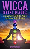 WICCA: Wicca Reiki Magic - A Beginners Guide To Wicca Spells and Reiki Healing (Wicca, Chakras, Witchcraft, Self Healing, Magic, and Crystal Healing)