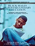 Black Males in Postsecondary Education: Examining their Experiences in Diverse Institutional Contexts (Contemporary Perspectives on Access, Equity and Achievement)