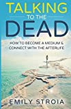 Talking to the Dead: How to Become a Medium & Connect with the Afterlife