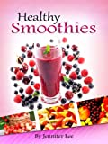 61 Healthy Smoothies: Easy, Delicious & Nutritious Smoothie Recipes To Die For - Healthy Smoothie Recipe Book