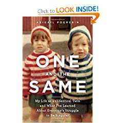 One and the Same: My Life as an Identical Twin and What I've Learned About Everyone's Struggle to Be Singular (Hardcover) ~ Abigail Pogrebin (Author)
