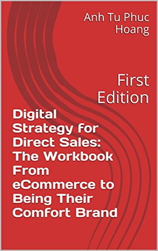 Digital Strategy for Direct Sales: The Workbook From eCommerce to Being Their Comfort Brand: First Edition (The Digital Strategy Workbook Series 1)
