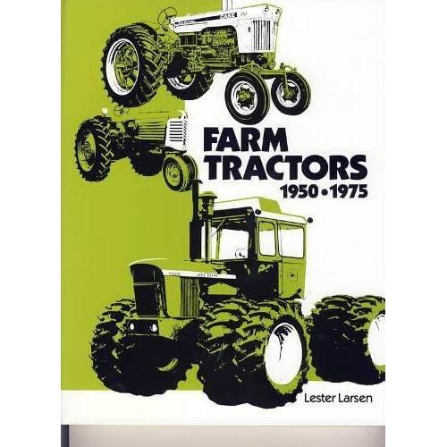 Farm Tractors: 1950-1975 Lester Larsen