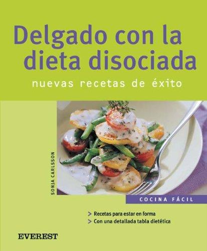 Delgado con la dieta disociada. Nuevas recetas de éxito (Cocina fácil)
