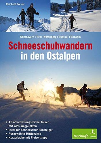 Schneeschuhwandern in den Ostalpen: Oberbayern, Tirol, Vorarlberg, Südtirol, Engadin 42 abwechslungsreiche Touren mit GPS-Wegpunkten, ideal für ... Hüttenziele, Kurzurlaube mit Freizeittipps