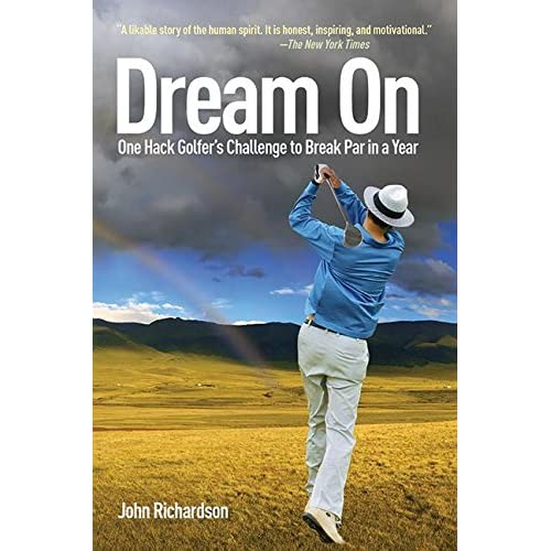Dream On: One Hack Golfer's Challenge to Break Par in a Year Richardson, John