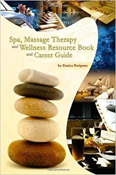 Spa, Massage Therapy And Wellness Resource Book And Career