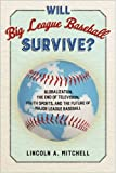 Will Big League Baseball Survive?: Globalization, the End of Television, Youth Sports, and the Future of Major League Baseball