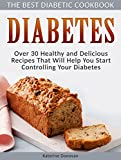 Diabetes: The Best Diabetic Cookbook - Over 30 Healthy and Delicious Recipes That Will Help You Start Controlling Your Diabetes (Diabetes Food, diabetes diet plan, diabetic diet books)