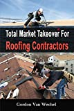 Total Market Takeover For Roofing Contractors