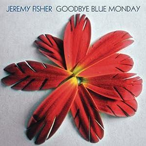 Jeremy Fisher, Goodbye Blue Monday