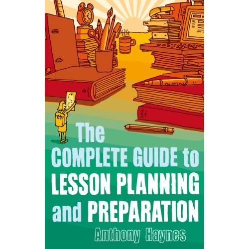 The Complete Guide to Lesson Planning and Preparation Haynes, Anthony