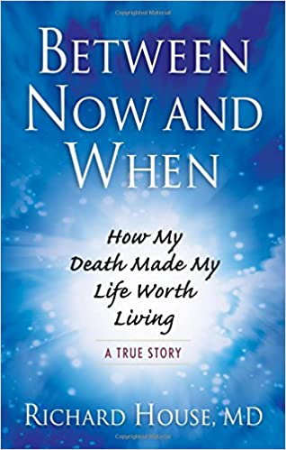 Between Now and When by Richard House, M.D.