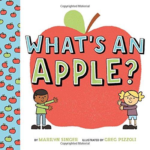 What's an Apple? Singer, Marilyn/ Pizzoli, Greg (Illustrator)