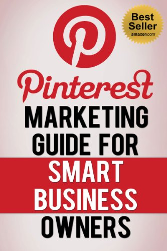 Pinterest Marketing Guide for Smart Business Owners (Influenced by: Pinterest.com, Pinterest App)