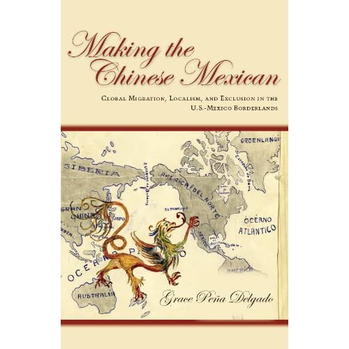 Making the Chinese Mexican: Global Migration, Localism, and Exclusion in the U.s
