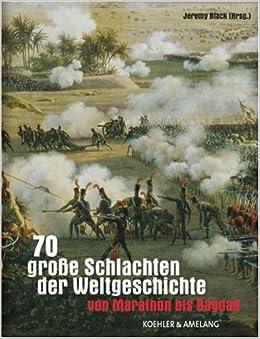 70 grosse Schlachten der Weltgeschichte: Von Marathon bis
