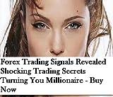 Forex Trading Signals : Revealed Shocking Trading Secrets Turning You Millionaire