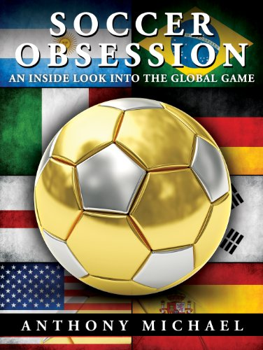 Bargain Book Alert! Soccer Obsession: An Inside Look Into The Global Game By Anthony Michael – Now $2.99 on Kindle!