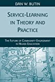 Service-Learning in Theory and Practice: The Future of Community Engagement in Higher Education