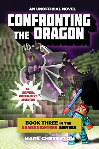 Confronting the Dragon: Book Three in the Gameknight999 Series: An Unofficial Minecrafter's Adventure (Gameknight999 Adventure Series 3)