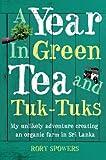 A Year in Green Tea and Tuk-Tuks My Unlikely Adventure Creating an Eco Farm in Sri Lanka