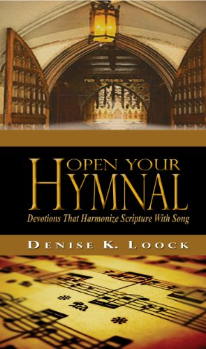 Book: Open Your Hymnal - Christian hymns & spiritual devotions that harmonize scripture with song by Denise K. Loock