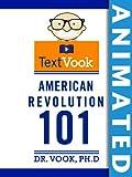 American Revolution 101 The Animated TextVook