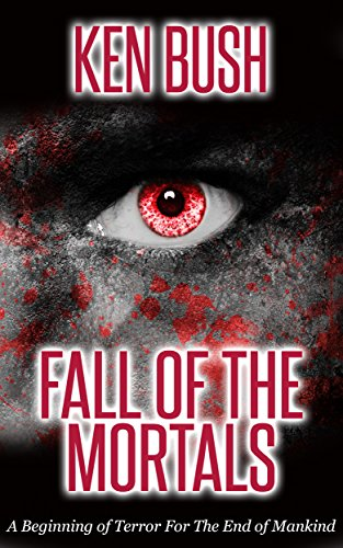 Book: Fall of the Mortals - A beginning of terror for the end of mankind by Ken Bush