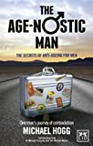 The Age-Nostic Man: The Secrets of Anti-Ageing for Men