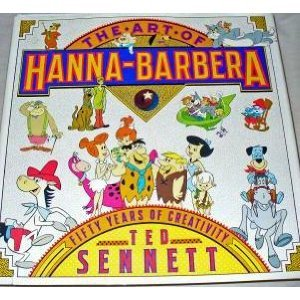 Art of Hanna-Barbera : Fifty Years of Creativity by Sennett, Ted-ExLibrary