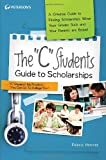 "The ""C"" Students Guide to Scholarships: A Creative Guide to Finding Scholarships When Your Grades Suck and Your Parents are Broke! (Peterson's C Students Guide to Scholarships)"