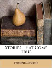 Stories That Come True: Prudentia (pseud.): 9781173343828