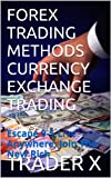 FOREX TRADING METHODS CURRENCY EXCHANGE TRADING