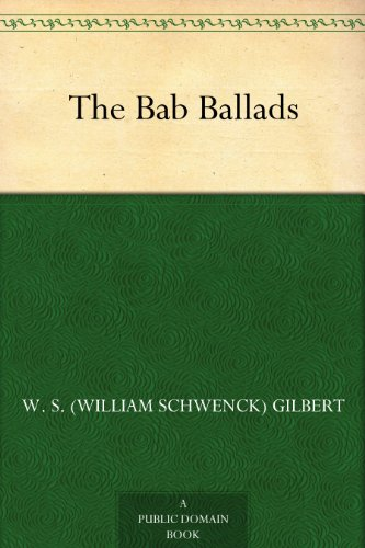 The Project Gutenberg eBook, Bab Ballads and Savoy Songs, by W. S. Gilbert