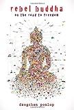 Rebel Buddha: On the Road to Freedom