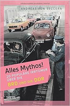 Alles Mythos! 20 populäre Irrtümer über die BRD und DDR (Andreas von Seggern)