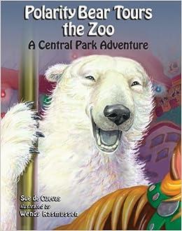 Polarity Bear Tours the Zoo: A Central Park Adventure by Sue de Cuevas