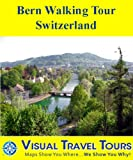 BERN WALKING TOUR, SWITZERLAND - A Self-guided Pictorial Walking Tour (Visual Travel Tours Book 300) - ebook
