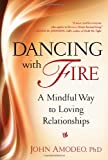 Dancing with Fire: A Mindful Way to Loving Relationships