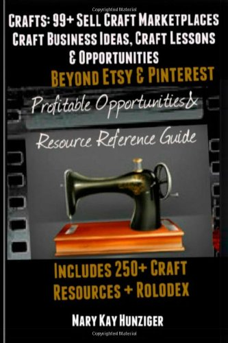 Craft : 99+ Sell Craft Marketplaces: Craft Business Ideas, Craft Business Ideas, Craft Lessons & Opportunities Beyond Etsy & Pinterest (Includes 250+ … Opportunities & Resource Reference Guide)