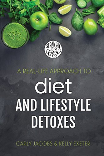 A REAL-LIFE APPROACH TO DIET AND LIFESTYLE DETOXES: FROM By