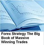 Forex Strategy:The Big Book of Massive Winning Trades