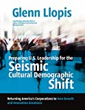 Preparing U.S. Leadership for the Seismic Cultural Demographic Shift: Returning America's Corporations to  New Growth and Innovation Greatness