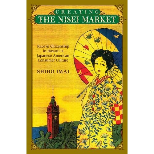 Creating the Nisei Market: Race and Citizenship in Hawai'i's Japanese American C