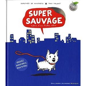 Super sauvage : Histoire d'un bichon libre (1CD audio)