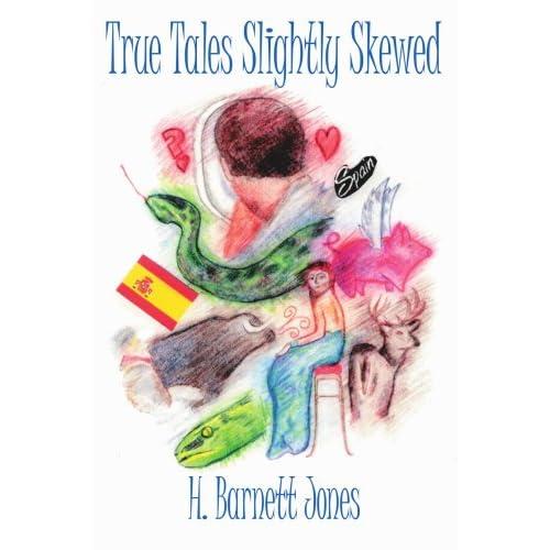 True Tales Slightly Skewed H. Barnett Jones